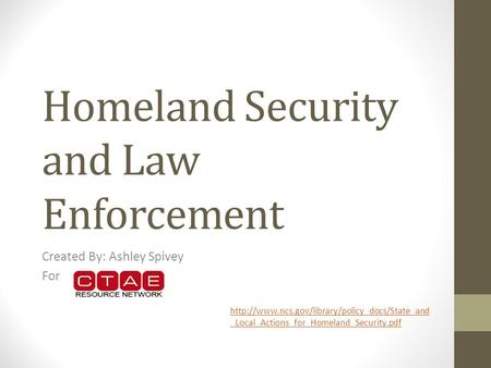 Homeland Security and Law Enforcement Created By: Ashley Spivey For  _Local_Actions_for_Homeland_Security.pdf.