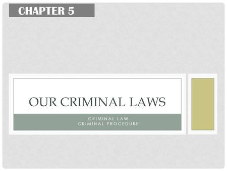 CRIMINAL LAW CRIMINAL PROCEDURE OUR CRIMINAL LAWS CHAPTER 5.
