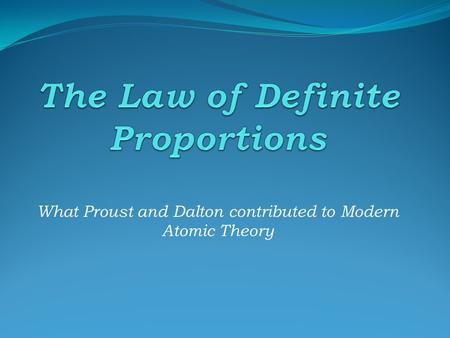 What Proust and Dalton contributed to Modern Atomic Theory.
