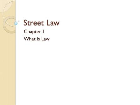 Street Law Chapter 1 What is Law.