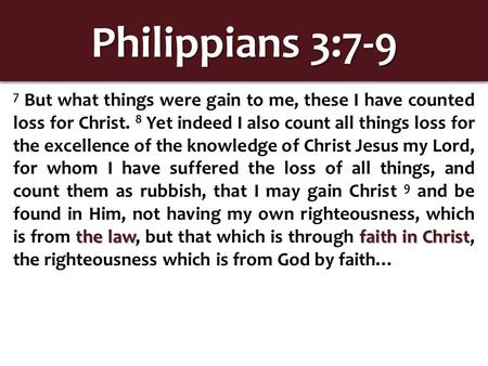 Philippians 3:7-9 the lawfaith in Christ 7 But what things were gain to me, these I have counted loss for Christ. 8 Yet indeed I also count all things.