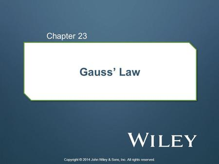 Gauss Law Chapter 23 Copyright © 2014 John Wiley & Sons, Inc. All rights reserved.
