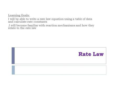 Rate Law Learning Goals: