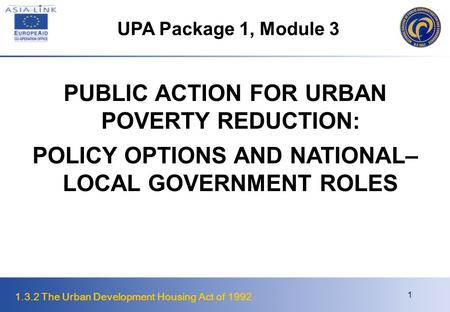 1.3.2 The Urban Development Housing Act of 1992 1 PUBLIC ACTION FOR URBAN POVERTY REDUCTION: POLICY OPTIONS AND NATIONAL– LOCAL GOVERNMENT ROLES UPA Package.