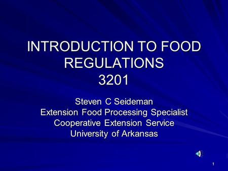 1 INTRODUCTION TO FOOD REGULATIONS 3201 Steven C Seideman Extension Food Processing Specialist Cooperative Extension Service University of Arkansas.
