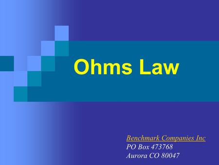 Ohms Law Benchmark Companies Inc PO Box 473768 Aurora CO 80047.