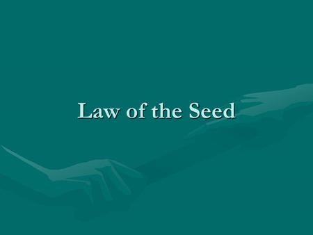 Law of the Seed This is a very good piece of thought.