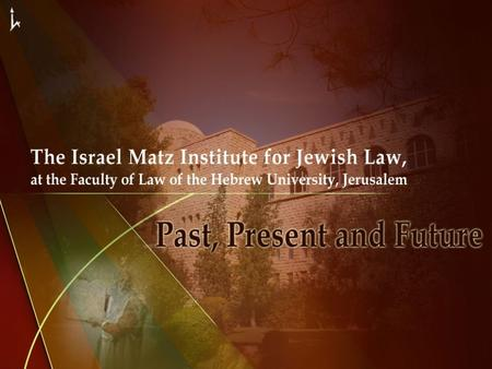 The Israel Matz Institute for Jewish Law was established in 1963 by Prof. Menachem Elon, who was later appointed as deputy to the President of the Supreme.