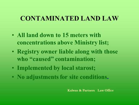 CONTAMINATED LAND LAW All land down to 15 meters with concentrations above Ministry list; Registry owner liable along with those who caused contamination;