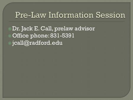 Dr. Jack E. Call, prelaw advisor Office phone: 831-5391