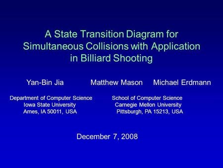 A State Transition Diagram for Simultaneous Collisions with Application in Billiard Shooting Yan-Bin Jia Matthew Mason Michael Erdmann Department of Computer.