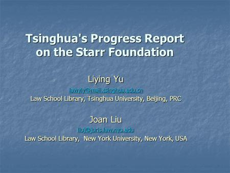 Tsinghua's Progress Report on the Starr Foundation Liying Yu Law School Library, Tsinghua University, Beijing, PRC Joan Liu.