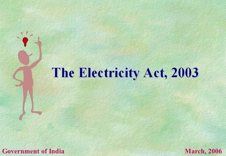 1 Government of India March, 2006. 2 Background Three erstwhile Acts that regulated the electricity sector: The Indian Electricity Act, 1910 The Electricity.
