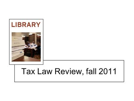 Tax Law Review, fall 2011. Finding Books Start with the JULIUS ONLINE CATALOG –Named after Julius Marke, library Director from 1945 to 1982; appointed.