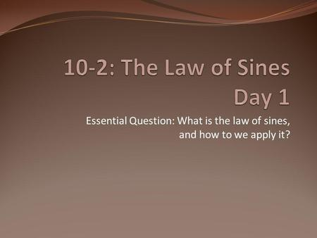 Essential Question: What is the law of sines, and how to we apply it?