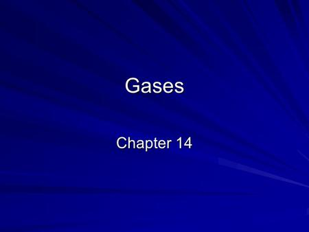 Gases Chapter 14 Sections 1. The Gas Laws 2. The Combined Gas Laws and Avogadros Principle 3. Ideal Gas Law 4. Gas Stoichiometry.