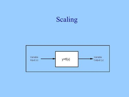 Scaling. Scaling seeks to discover how varying the physical parameters of the stimulus affects the psychological parameters. In general, scaling is concerned.