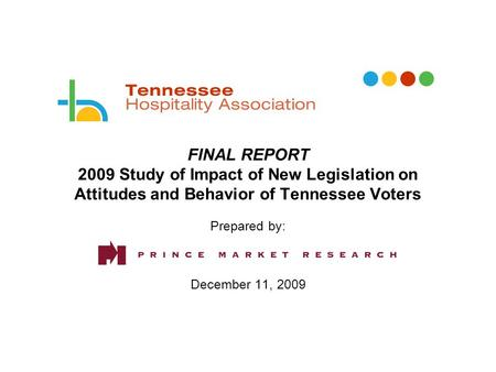 FINAL REPORT 2009 Study of Impact of New Legislation on Attitudes and Behavior of Tennessee Voters Prepared by: December 11, 2009.