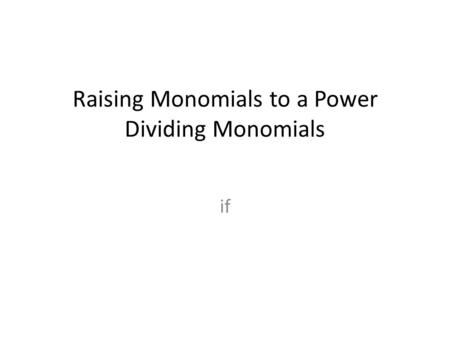 Raising Monomials to a Power Dividing Monomials