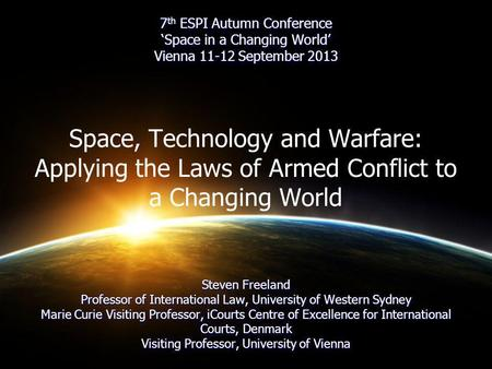 7 th ESPI Autumn Conference Space in a Changing World Vienna 11-12 September 2013 Steven Freeland Professor of International Law, University of Western.