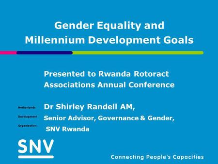 Gender Equality and Millennium Development Goals Presented to Rwanda Rotoract Associations Annual Conference Dr Shirley Randell AM, Senior Advisor, Governance.