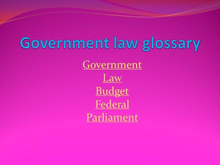 Government Law Budget Federal Parliament Government Back to list The meaning for government is to rule, to administer or to control. Back to list.