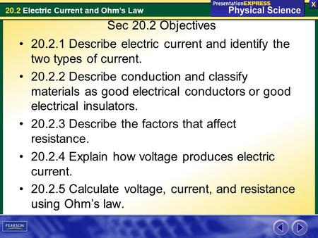 20.2 Electric Current and Ohms Law Sec 20.2 Objectives 20.2.1 Describe electric current and identify the two types of current. 20.2.2 Describe conduction.