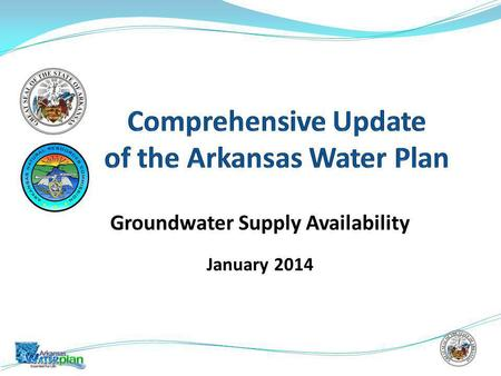 Groundwater Supply Availability January 2014. The Arkansas Water Plan Update Requires Assessment of Current And Future Water Supply Availability Groundwater.