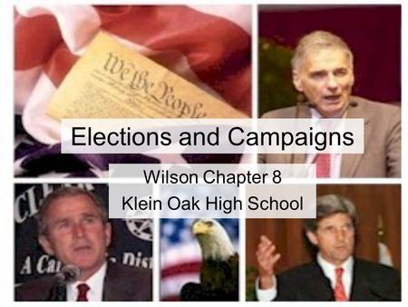 Elections and Campaigns Wilson Chapter 8 Klein Oak High School.
