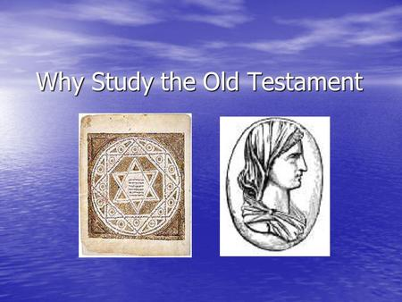 Why Study the Old Testament. 2 Tim 3:16 2 Tim 3:16 Jesus and the Old Testament Jesus and the Old Testament Paul and the Old Testament Paul and the Old.