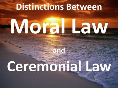 Distinctions Between Moral Law and Ceremonial Law.