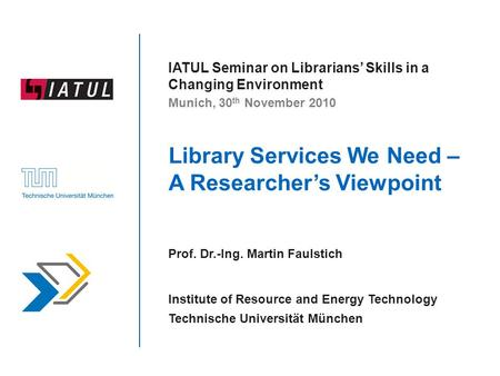 Library Services We Need – A Researchers Viewpoint Prof. Dr.-Ing. Martin Faulstich Institute of Resource and Energy Technology Technische Universität München.