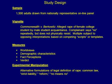 Study Design 1,500 adults drawn from nationally representative on-line panel Commonwealth v. Berkowitz: Alleged rape of female college student by male.