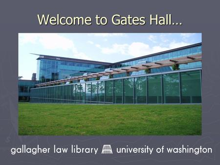 Welcome to Gates Hall…. …and the Marian Gould Gallagher Law Library Marian Gould Gallagher served as the director of the Law Library for thirty-seven.