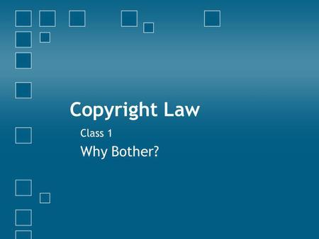 Copyright Law Class 1 Why Bother?. Why is Copyright Law Relevant? Impacts on economy huge. Affects artistic, cultural and moral sensibilities. Its interesting.