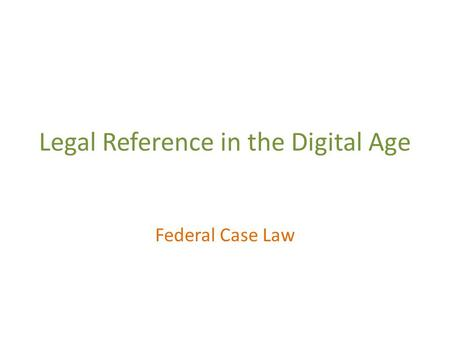 Legal Reference in the Digital Age Federal Case Law.