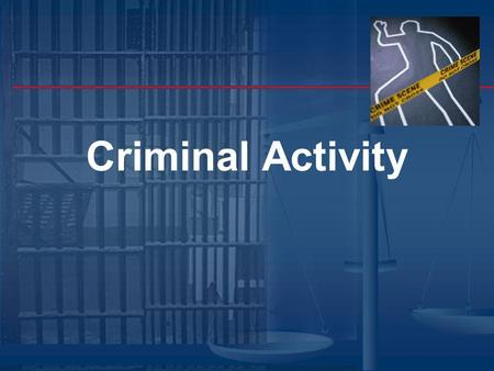Criminal Activity. Standards SSCG21 The student will describe the causes and effects of criminal activity. Examine the nature and causes of crimes. Explain.