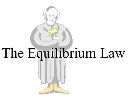 The Equilibrium Law. Write equilibrium law expressions from balanced chemical equations for heterogeneous and homogeneous systems. Use the value of the.