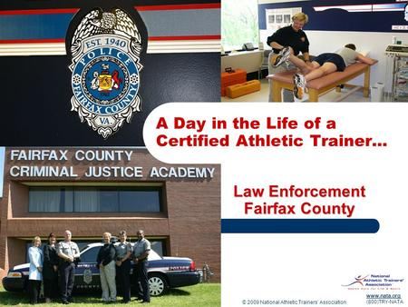 © 2009 National Athletic Trainers Association www.nata.org (800)TRY-NATA Law Enforcement Fairfax County A Day in the Life of a Certified Athletic Trainer…