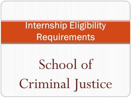 School of Criminal Justice Internship Eligibility Requirements.