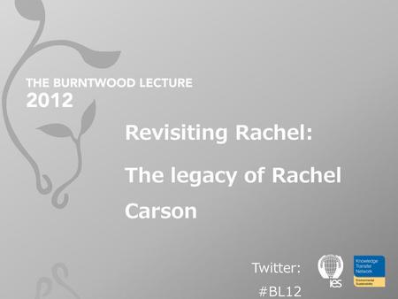 Revisiting Rachel: The legacy of Rachel Carson Twitter: #BL12.