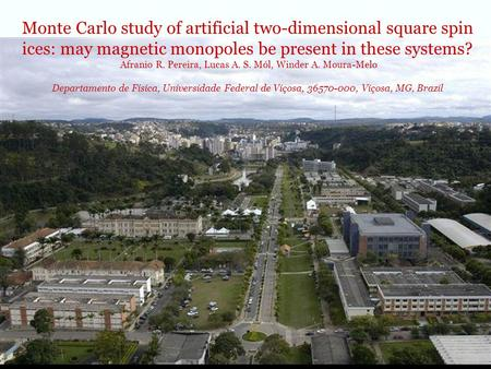 Monte Carlo study of artificial two-dimensional square spin ices: may magnetic monopoles be present in these systems? Afranio R. Pereira, Lucas A. S. Mól,