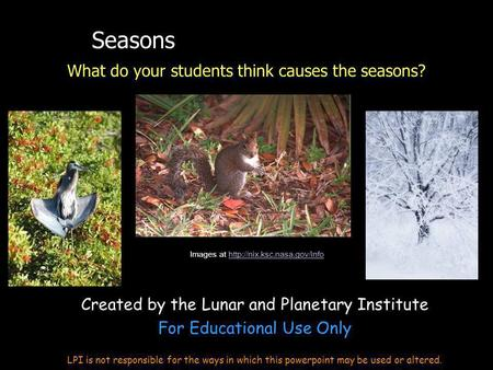 Seasons What do your students think causes the seasons? Images at  Created by the Lunar and Planetary.