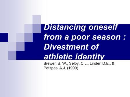 Distancing oneself from a poor season : Divestment of athletic identity Brewer, B. W., Selby, C.L., Linder, D.E., & Petitpas, A.J. (1999)