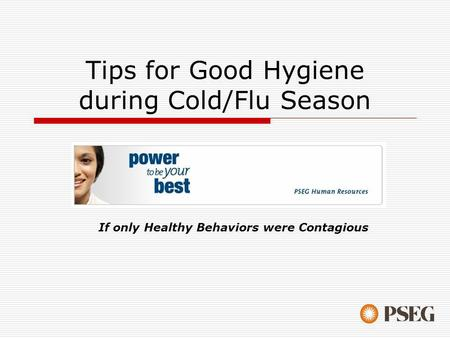 Tips for Good Hygiene during Cold/Flu Season If only Healthy Behaviors were Contagious.
