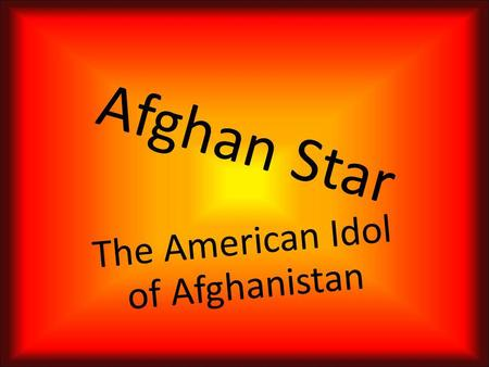 Afghan Star The American Idol of Afghanistan What is Afghan Star really?? So… Afghan Star is a popular reality television show which searches for the.