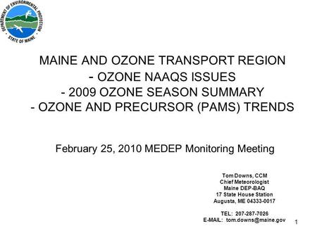 1 MAINE AND OZONE TRANSPORT REGION - OZONE NAAQS ISSUES - 2009 OZONE SEASON SUMMARY - OZONE AND PRECURSOR (PAMS) TRENDS February 25, 2010 MEDEP Monitoring.