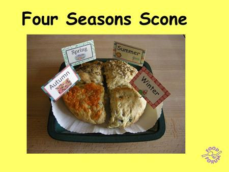 Four Seasons Scone. Divide the class into four groups and allocate a season (spring, summer, autumn or winter) to each group. They will decide which ingredients.