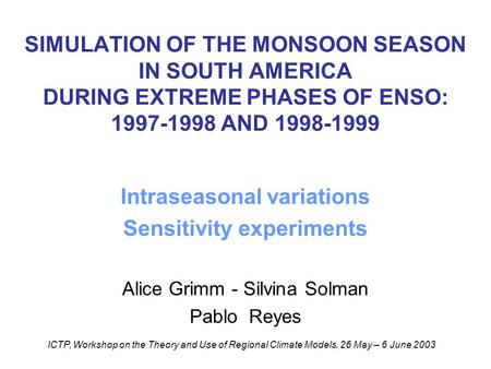 SIMULATION OF THE MONSOON SEASON IN SOUTH AMERICA DURING EXTREME PHASES OF ENSO: 1997-1998 AND 1998-1999 Intraseasonal variations Sensitivity experiments.
