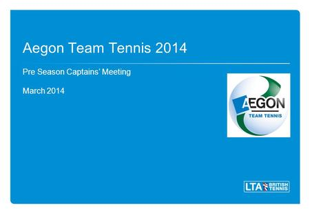 Aegon Team Tennis 2014 Pre Season Captains Meeting March 2014.